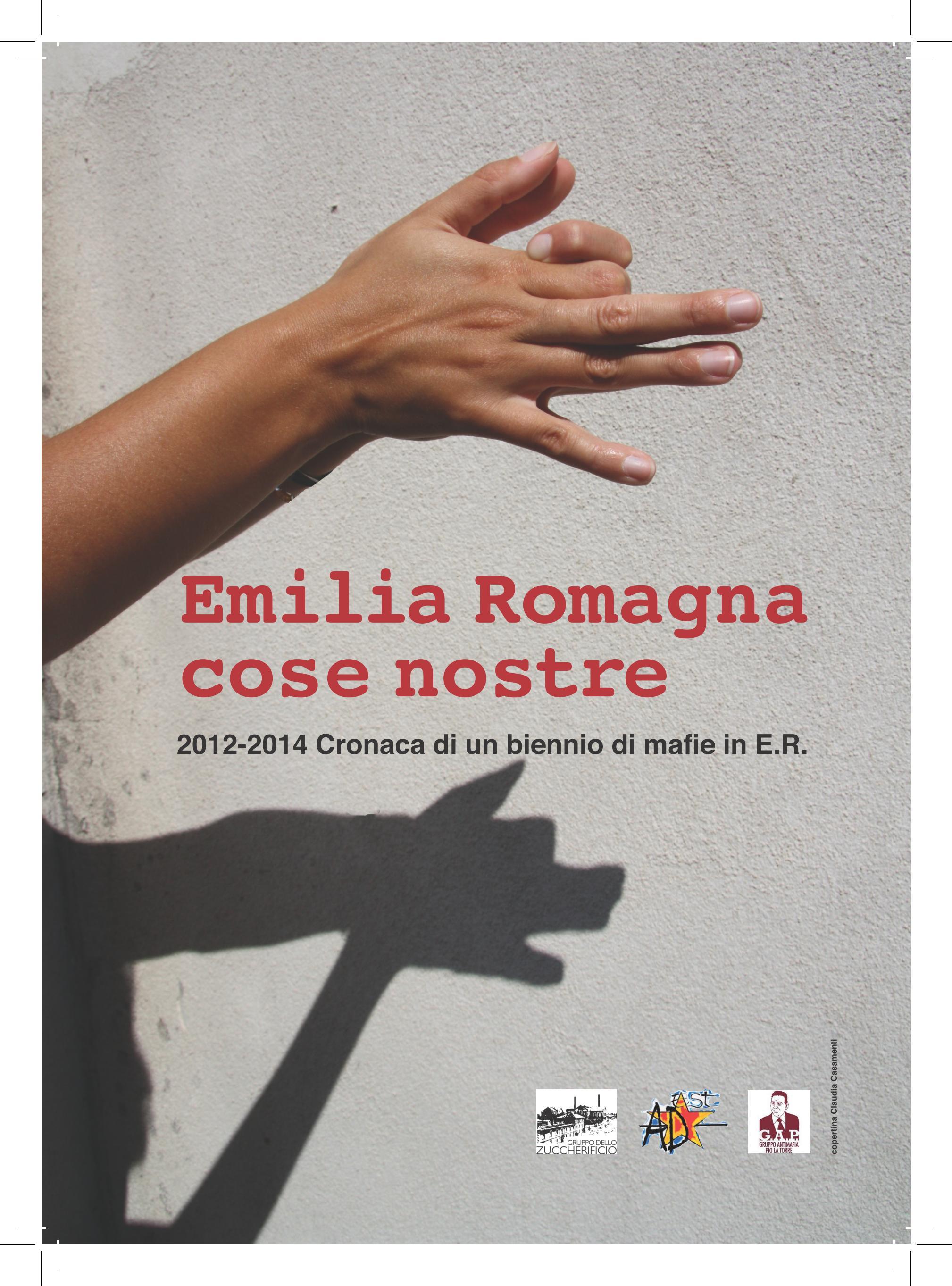 Emilia-Romagna. Cose nostre (2012-2014: cronaca di un biennio di mafie in E.R.)
